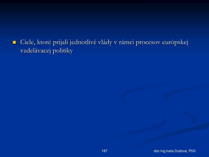 Ciele, ktoré prijali jednotlivé vlády v rámci procesov európskej vzdelávacej politiky