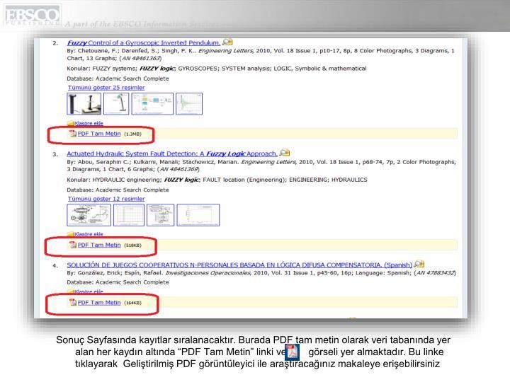 """Sonuç Sayfasında kayıtlar sıralanacaktır. Burada PDF tam metin olarak veri tabanında yer alan her kaydın altında """"PDF Tam Metin"""" linki ve        görseli yer almaktadır. Bu linke tıklayarak  Geliştirilmiş PDF görüntüleyici ile araştıracağınız makaleye erişebilirsiniz"""