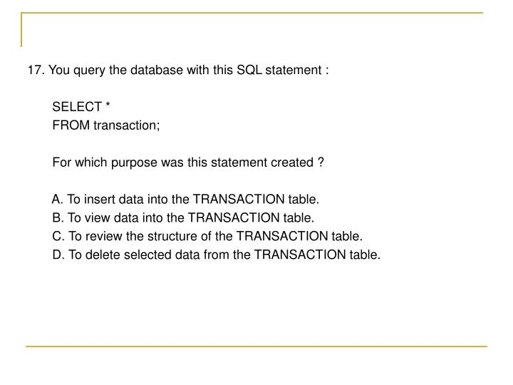 17. You query the database with this SQL statement :