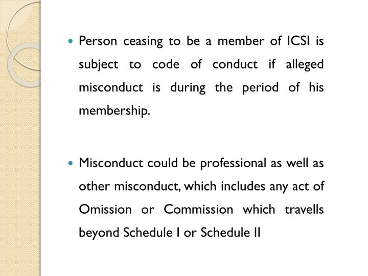 Person ceasing to be a member of ICSI is subject to code of conduct if alleged misconduct is during the period of his membership.