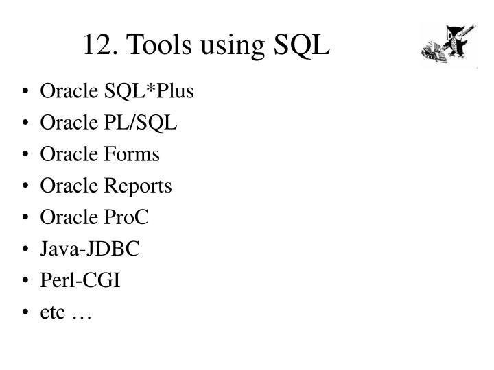 12. Tools using SQL