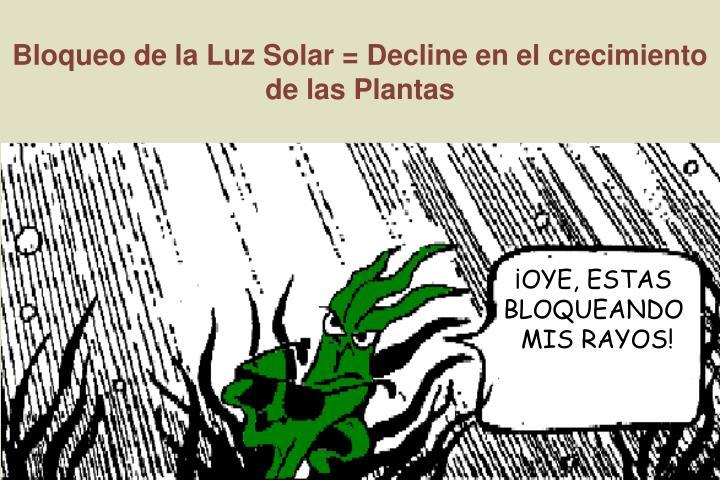 Bloqueo de la Luz Solar = Decline en el crecimiento de las Plantas