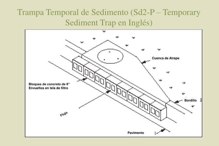 Trampa Temporal de Sedimento (Sd2-P – Temporary Sediment Trap en Inglés)