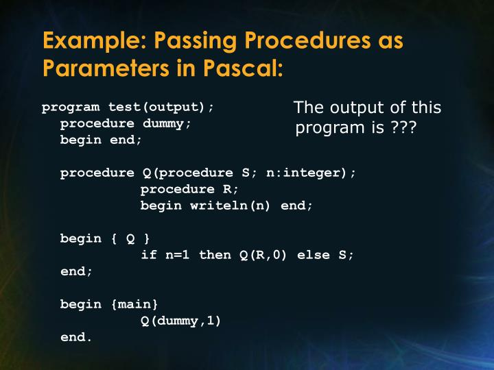 Example: Passing Procedures as Parameters in Pascal: