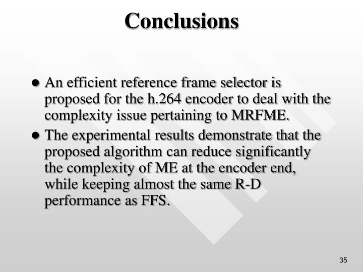 An efficient reference frame selector is proposed for the h.264 encoder to deal with the complexity issue pertaining to MRFME.