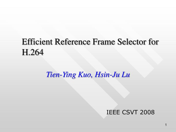 efficient reference frame selector for h 264