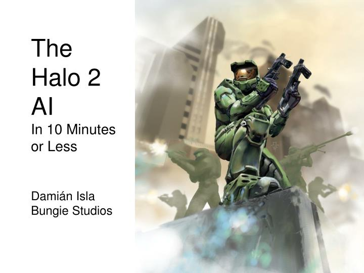 The halo 2 ai in 10 minutes or less dami n isla bungie studios