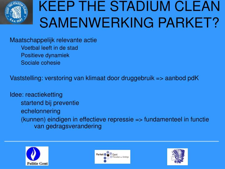 KEEP THE STADIUM CLEAN  SAMENWERKING PARKET?