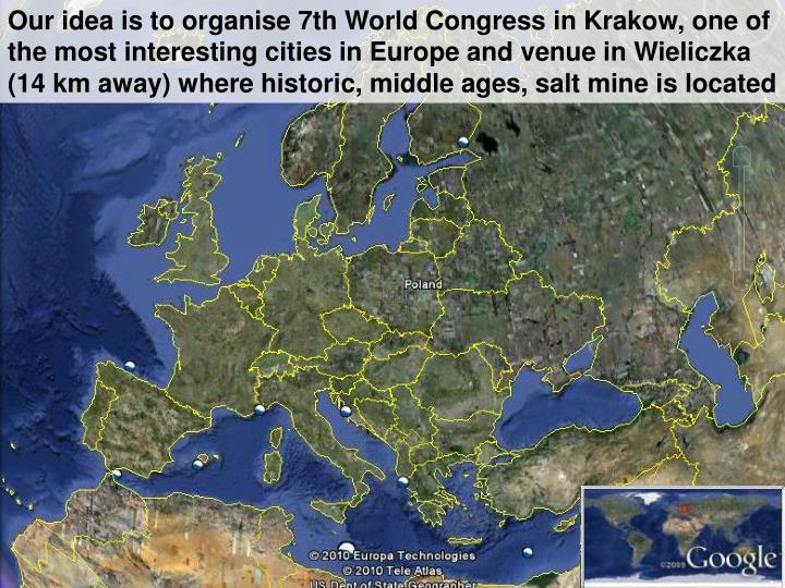Our idea is to organise 7th World Congress in Krakow, one of the most interesting cities in Europe a...