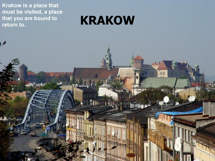 Krakow is a place that must be visited, a place that you are bound to return to.
