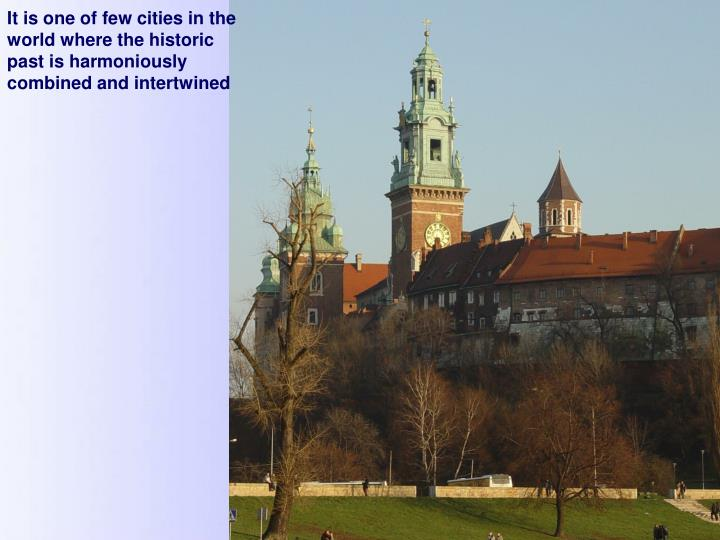 It is one of few cities in the world where the historic past is harmoniously combined and intertwined