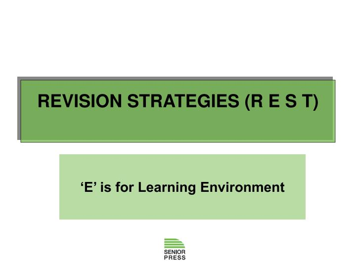 REVISION STRATEGIES (R E S T)