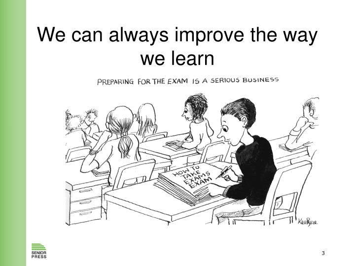 We can always improve the way we learn