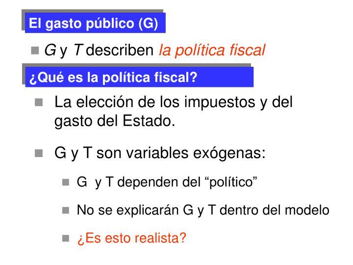 El gasto público (G)