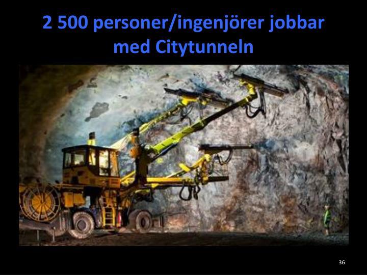 2 500 personer/ingenjörer jobbar med Citytunneln