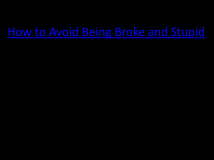 How to Avoid Being Broke and Stupid