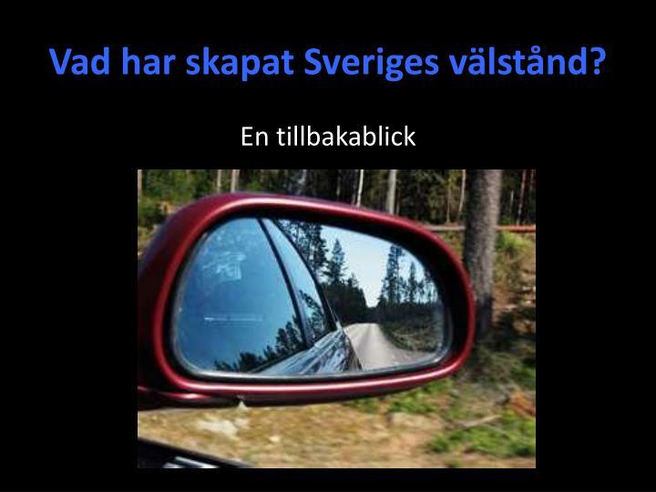 Vad har skapat Sveriges välstånd?