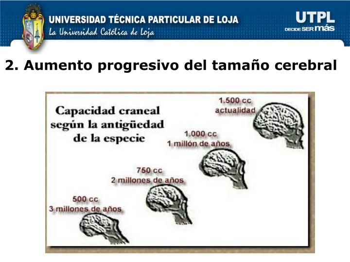 2. Aumento progresivo del tamaño cerebral