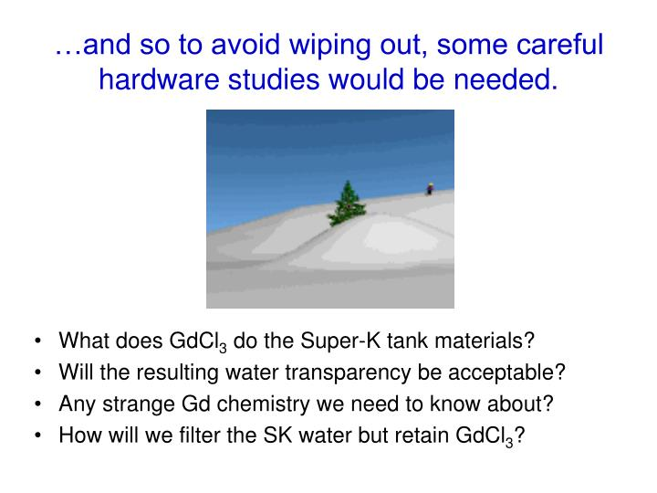 …and so to avoid wiping out, some careful hardware studies would be needed.