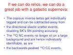 if we can do relics we can do a great job with a galactic supernova