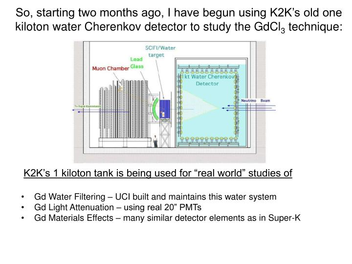 So, starting two months ago, I have begun using K2K's old one kiloton water Cherenkov detector to study the GdCl
