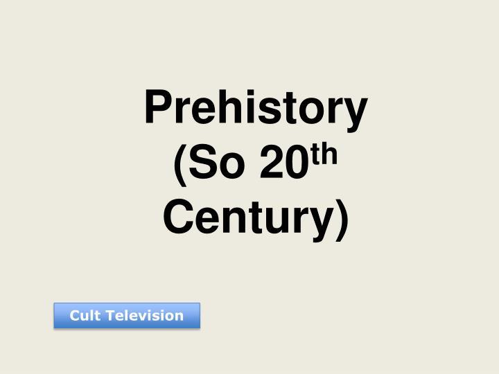 Prehistory (So 20