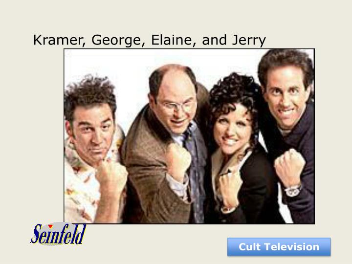 Kramer, George, Elaine, and Jerry