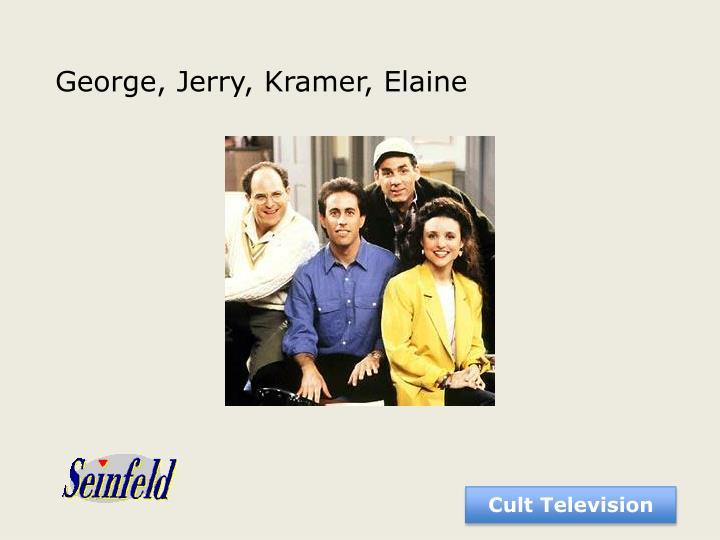 George, Jerry, Kramer, Elaine