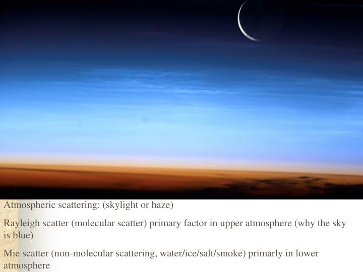 Atmospheric scattering: (skylight or haze)