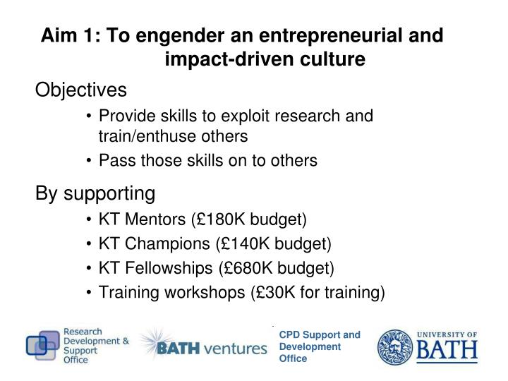 Aim 1: To engender an entrepreneurial and impact-driven culture