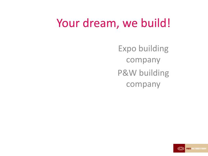 Your dream, we build!