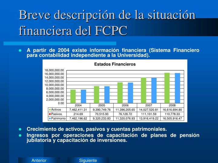 Breve descripción de la situación financiera del FCPC