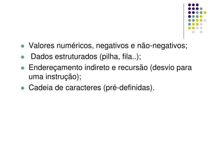 Valores numéricos, negativos e não-negativos;