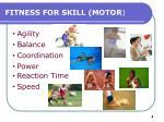 fitness for skill motor
