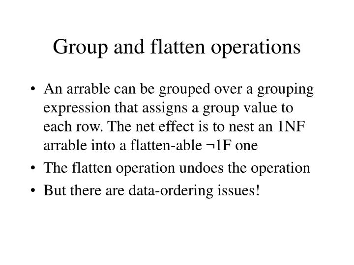 Group and flatten operations