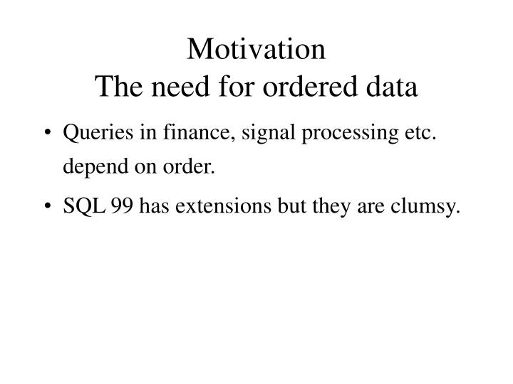 Motivation the need for ordered data