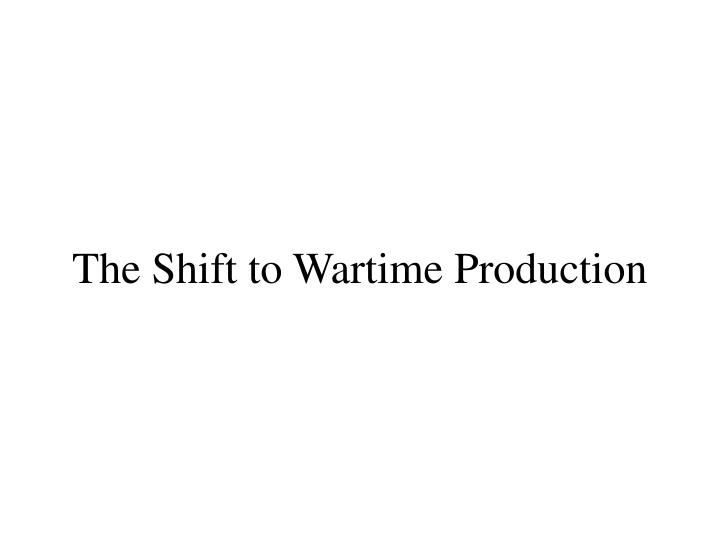 The shift to wartime production