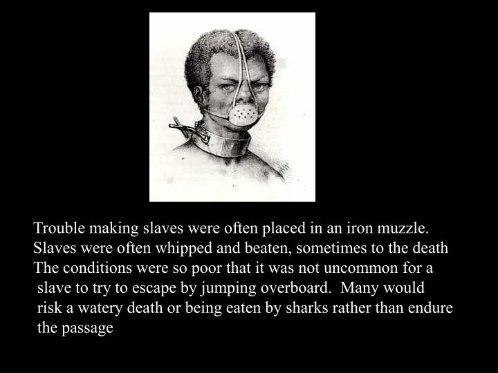 Trouble making slaves were often placed in an iron muzzle.