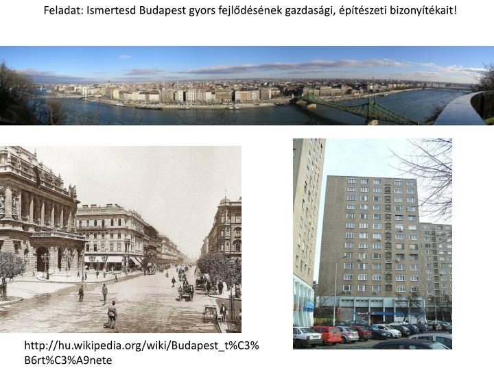 Feladat: Ismertesd Budapest gyors fejlődésének gazdasági, építészeti bizonyítékait!