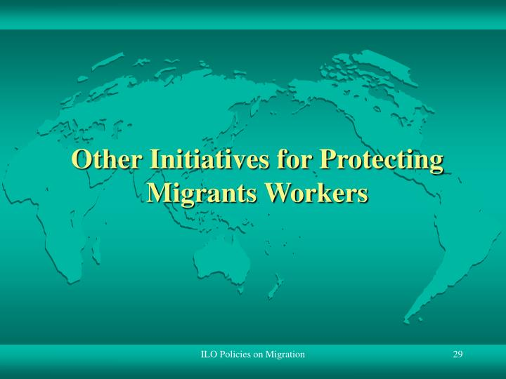Other Initiatives for Protecting Migrants Workers