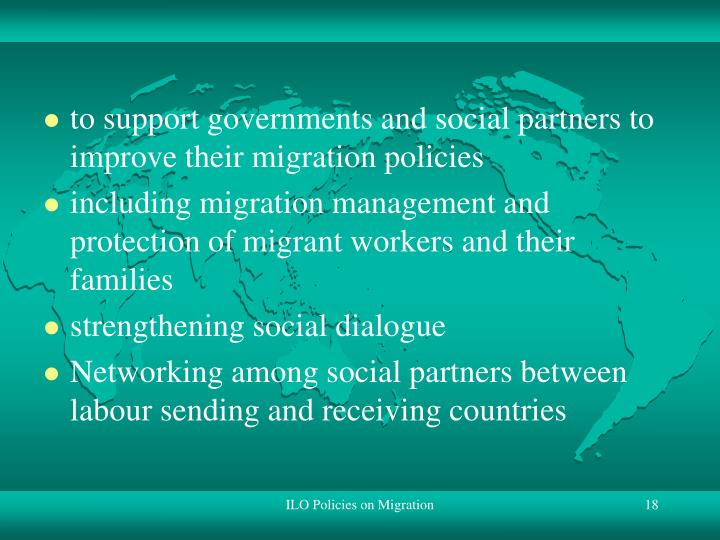 to support governments and social partners to improve their migration policies