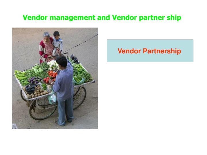 Vendor management and Vendor partner ship