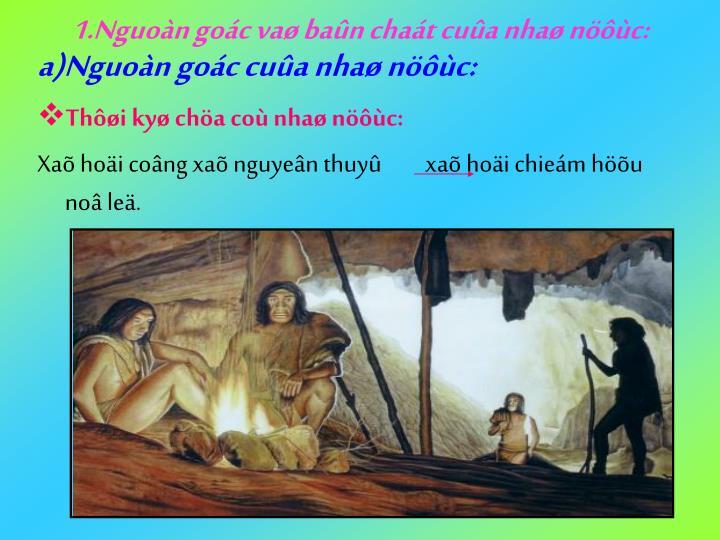 1.Nguoàn goác vaø baûn chaát cuûa nhaø nöôùc: