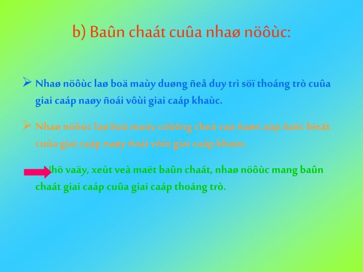 b) Baûn chaát cuûa nhaø nöôùc: