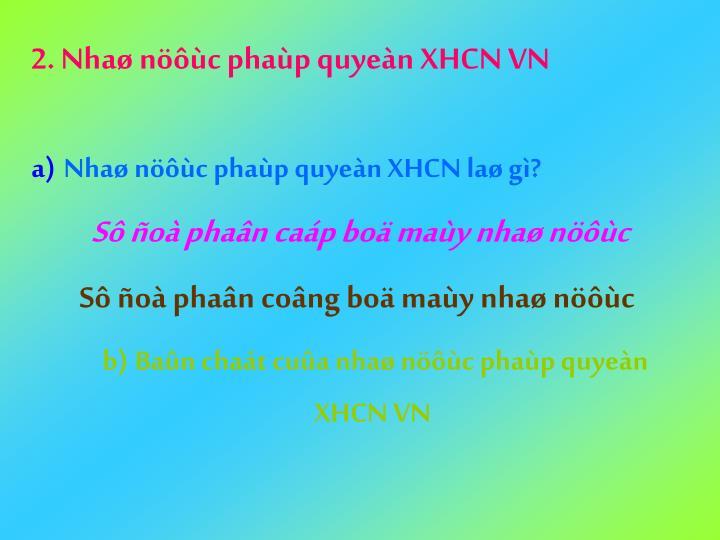 2. Nhaø nöôùc phaùp quyeàn XHCN VN