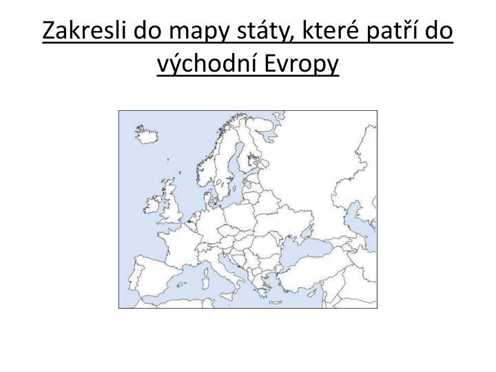 Zakresli do mapy státy, které patří do východní Evropy
