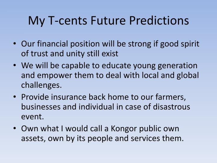 My T-cents Future Predictions