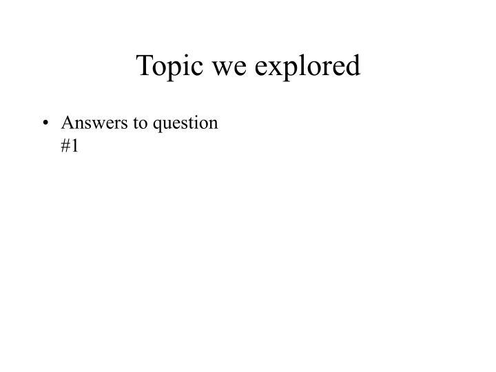 Topic we explored