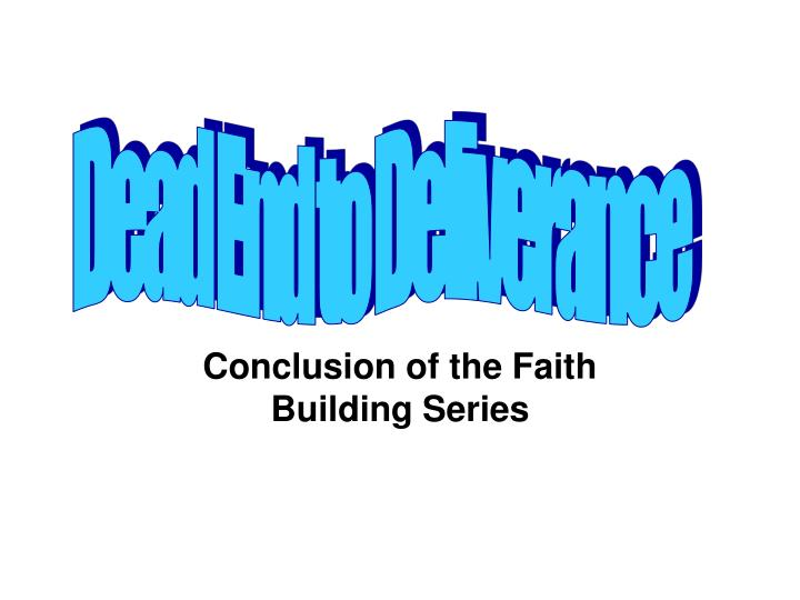 Conclusion of the faith building series