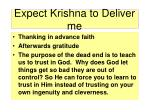 expect krishna to deliver me